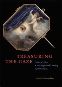 Book cover for Treasuring the Gaze: Intimate Vision in Late Eighteenth-century Eye Miniatures by Hanneke Grootenboer