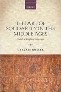 Book Cover for The Art of Solidarity in the Middle Ages: Guilds in England 1250-1550 by Gervase Rosser