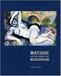 Book cover for Matisse and the Subject of Modernism by Alastair Wright